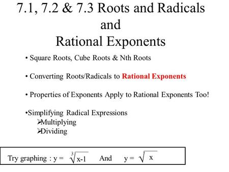 7.1, 7.2 & 7.3 Roots and Radicals and Rational Exponents Square Roots, Cube Roots & Nth Roots Converting Roots/Radicals to Rational Exponents Properties.