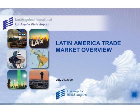 July 21, 2009 LATIN AMERICA TRADE MARKET OVERVIEW.