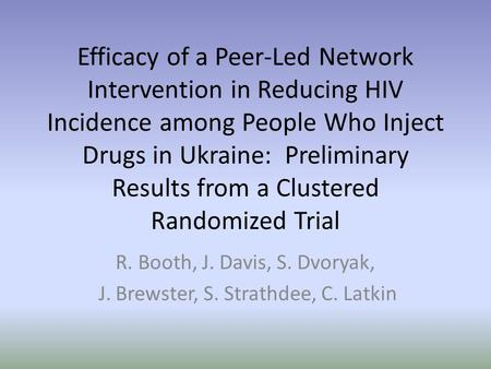 Efficacy of a Peer-Led Network Intervention in Reducing HIV Incidence among People Who Inject Drugs in Ukraine: Preliminary Results from a Clustered Randomized.