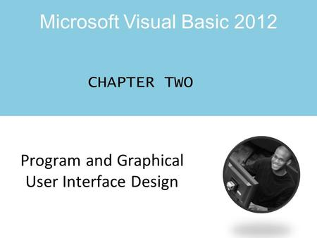 Microsoft Visual Basic 2012 CHAPTER TWO Program and Graphical User Interface Design.