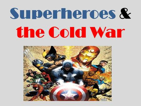 Superheroes & the Cold War. What is a Superhero? su·per·hero noun: a fictional character who has amazing powers (such as the ability to fly) : a very.