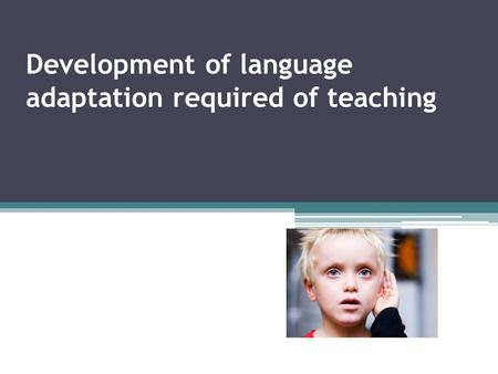 Development of language adaptation required of teaching.