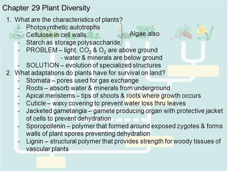 Chapter 29 Plant Diversity 1.What are the characteristics of plants? -Photosynthetic autotrophs -Cellulose in cell walls -Starch as storage polysaccharide.
