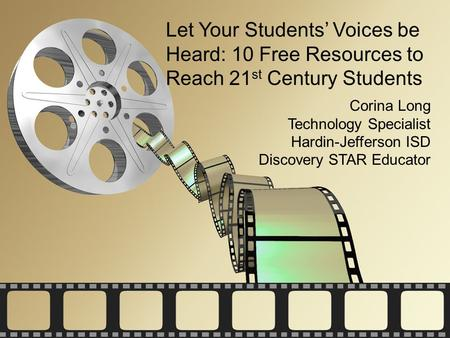 Let Your Students' Voices be Heard: 10 Free Resources to Reach 21 st Century Students Corina Long Technology Specialist Hardin-Jefferson ISD Discovery.