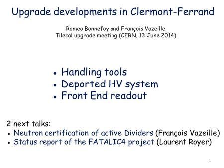 Upgrade developments in Clermont-Ferrand Romeo Bonnefoy and François Vazeille Tilecal upgrade meeting (CERN, 13 June 2014) ● Handling tools ● Deported.
