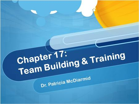 Chapter 17: Team Building & Training Dr. Patricia McDiarmid.