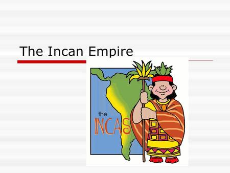 The Incan Empire.  Cuzco (Peru) = capital (200,000)  Empire stretched from Ecuador to Chile (3500 miles) thru Andes Mtns.  10 mill. people.
