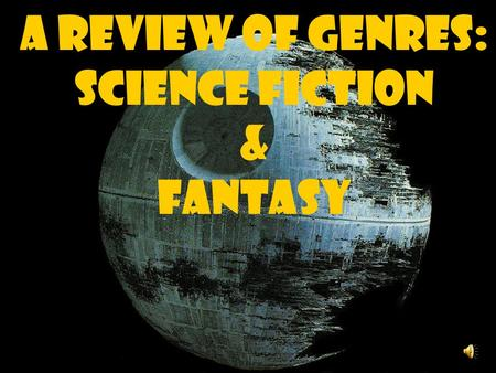 A Review of Genres: Science Fiction & Fantasy. A Few Suggestions.