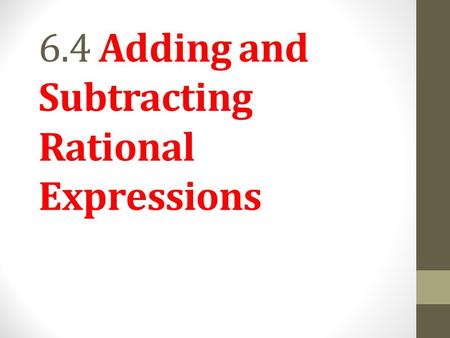 6.4 Adding and Subtracting Rational Expressions. Objective 1 Add rational expressions having the same denominator. Slide 6.4-3.