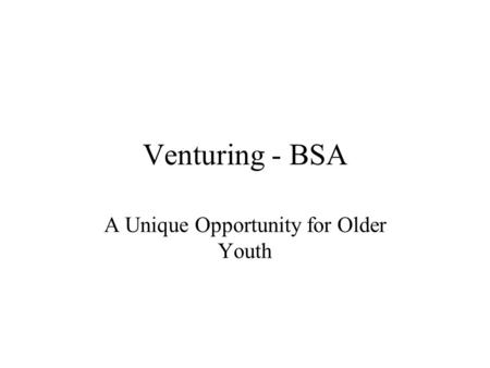 Venturing - BSA A Unique Opportunity for Older Youth.