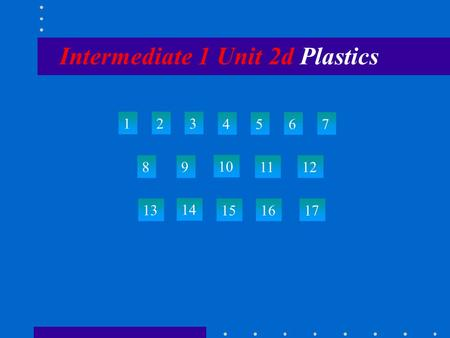 Intermediate 1 Unit 2d Plastics 123 4567 89 10 1112 13 14 151617.