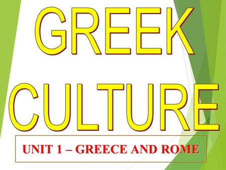 UNIT 1 – GREECE AND ROME. Classical Greece 2000 B.C.–300 B.C. SECTION 1 SECTION 2 SECTION 3 SECTION 4 Cultures of the Mountains and the Sea Warring.