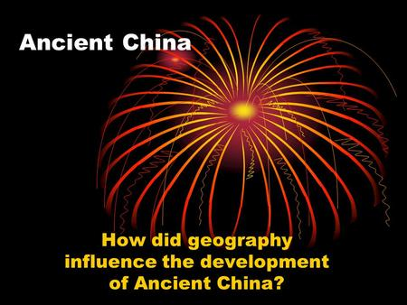How did geography influence the development of Ancient China?
