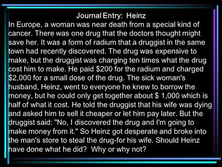 Journal Entry: Heinz In Europe, a woman was near death from a special kind of cancer. There was one drug that the doctors thought might save her. It was.