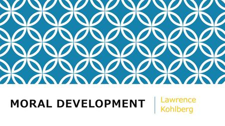 MORAL DEVELOPMENT Lawrence Kohlberg. _(1927–1987) _was a psychologist _Drew upon education, anthropology, and philosophy, to inform his work _ Kohlberg.