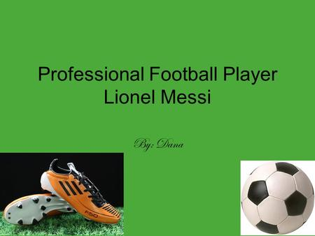 Professional Football Player Lionel Messi By: Dana.