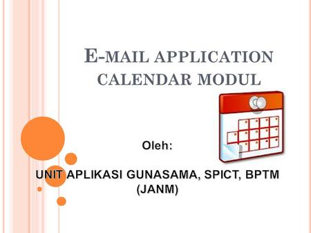 E- MAIL APPLICATION CALENDAR MODUL. B ENEFITS OF CALENDAR Calendar sharing. Outlook Web App now enables your users to share their calendars with people.