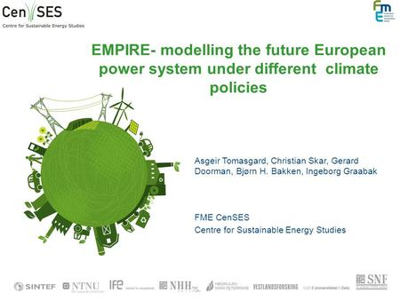 EMPIRE- modelling the future European power system under different climate policies Asgeir Tomasgard, Christian Skar, Gerard Doorman, Bjørn H. Bakken,