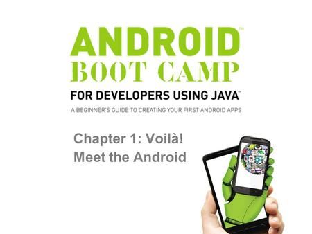 Chapter 1: Voilà! Meet the Android. Smartphones –Can browse the Web –Allow you to play games –Use business applications –Check e-mail –Play music –Record.