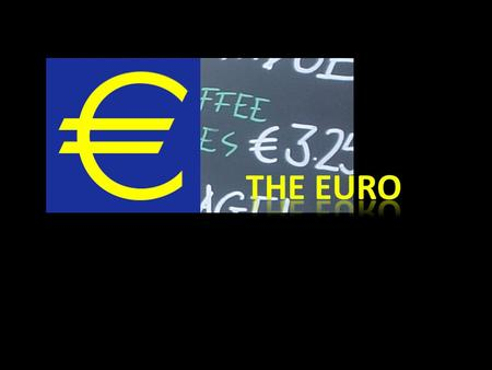 16 out of 27 member states Known as euro zones 2 nd largest traded currency after the dollar The name euro was officially adopted on 16 December 1995.