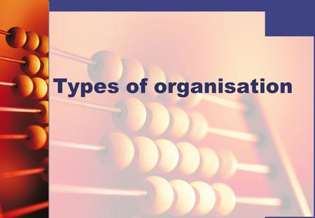 Types of organisation.