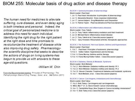 BIOM 255: Molecular basis of drug action and disease <strong>therapy</strong> BLOCK 1: General principles of pharmacology Block Leader: Paul Insel 1. Jan 10: Paul Insel: