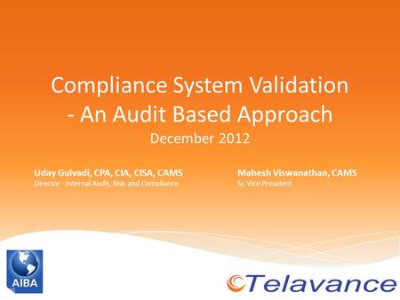 Compliance System Validation - An Audit Based Approach December 2012 Uday Gulvadi, CPA, CIA, CISA, CAMS Director - Internal Audit, Risk and Compliance.