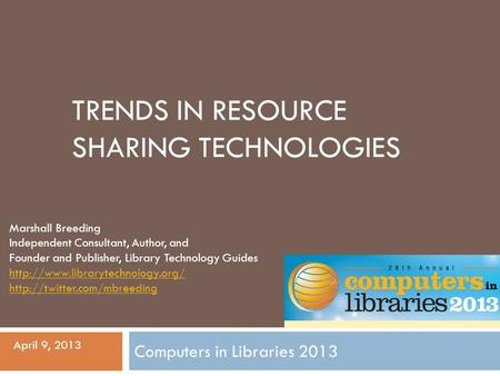 TRENDS IN RESOURCE SHARING TECHNOLOGIES Marshall Breeding Independent Consultant, Author, and Founder and Publisher, Library Technology Guides