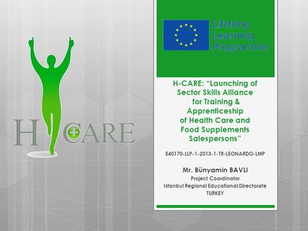 "H-CARE: ""Launching of Sector Skills Alliance for Training & Apprenticeship of Health Care and Food Supplements Salespersons"" 540170-LLP-1-2013-1-TR-LEONARDO-LMP."