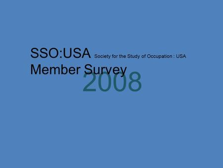 2008 SSO:USA Society for the Study of Occupation : USA Member Survey.