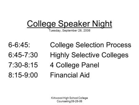 Kirkwood High School College Counseling 09-26-06 College Speaker Night Tuesday, September 26, 2006 6-6:45: College Selection Process 6:45-7:30Highly Selective.
