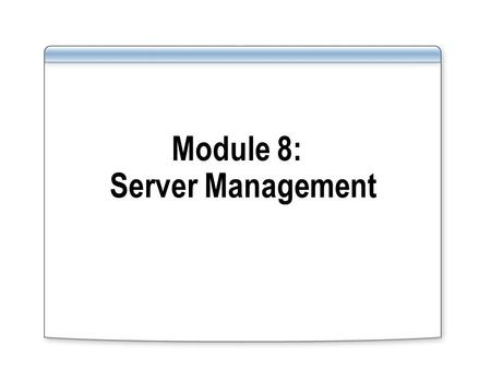 Module 8: Server Management. Overview Server-level and instance-level resources such as memory and processes Database-level resources such as logical.