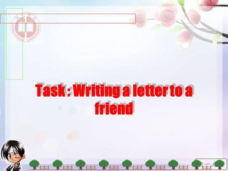 Task : Writing a letter to a friend. Skill Building 1: Guidelines: Think about what questions to ask and write them down in advance. Write brief notes.