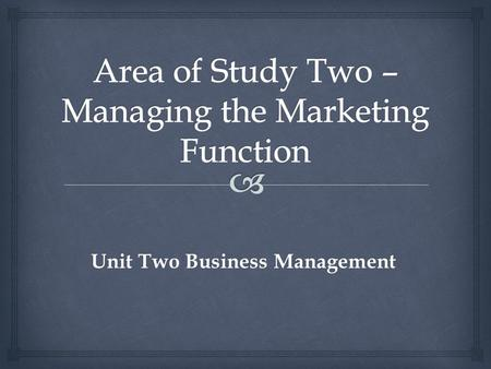 Unit Two Business Management.  Learning Intentions: We will be able to :  Outline the marketing function and its relationship to business objectives.