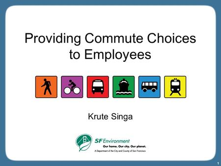 1 Providing Commute Choices to Employees Krute Singa.