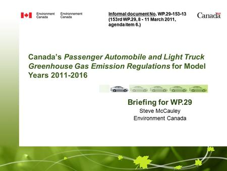 Canada's Passenger <strong>Automobile</strong> and Light Truck Greenhouse Gas Emission Regulations for Model Years 2011-2016 Briefing for WP.29 Steve McCauley Environment.
