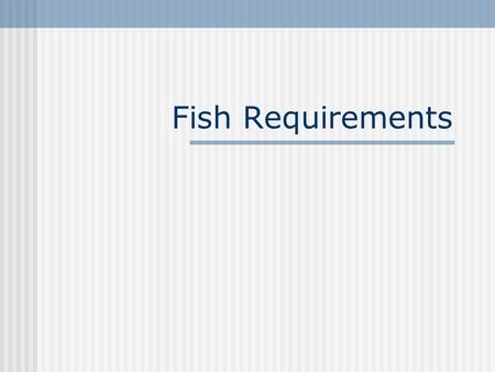 Fish Requirements. Wilcox Central High School. Objectives: 1. Describe factors affecting water quality 2. Understand water oxygenation 3. Understand.