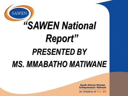 """SAWEN National Report"" PRESENTED BY MS. MMABATHO MATIWANE."