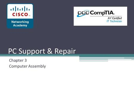 PC Support & Repair Chapter 3 Computer Assembly. Objectives After completing this chapter, you will meet these objectives: ▫ Open the case. ▫ Install.