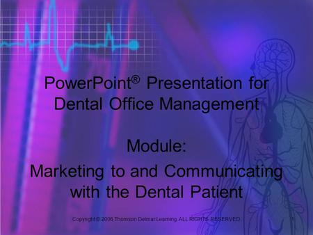 Copyright © 2006 Thomson Delmar Learning. ALL RIGHTS RESERVED. 1 <strong>PowerPoint</strong> ® Presentation for Dental Office Management Module: Marketing to and Communicating.