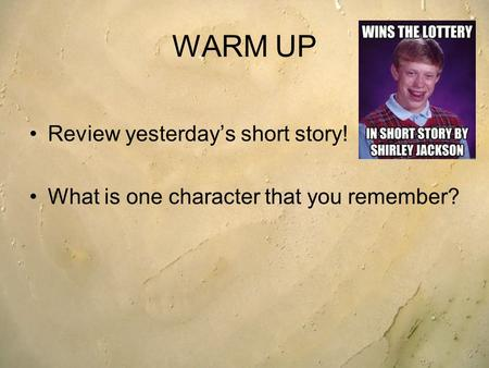 WARM UP Review yesterday's short story! What is one character that you remember?