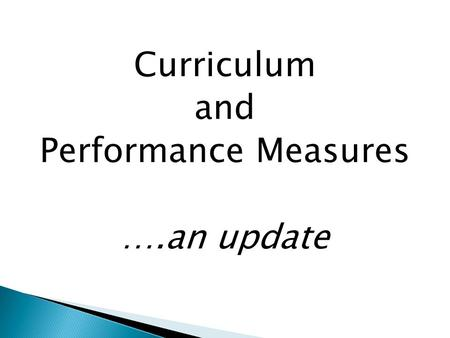 Curriculum and Performance Measures ….an update.  Changes to content and assessment at every Key Stage  Key changes coming up  Possible considerations: