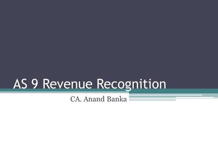 AS 9 Revenue Recognition CA. Anand Banka. Definition Revenue is the gross inflow of cash, receivables or other consideration arising in the course of.
