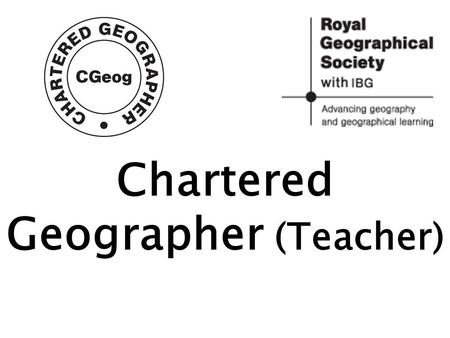Chartered Geographer (Teacher). The Action Plan for Geography was launched in 2006 as a DCSF funded joint project between the Royal Geographical Society.