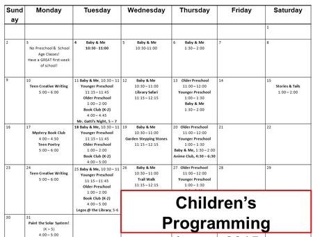 Sund ay MondayTuesdayWednesdayThursdayFridaySaturday 1 2 3 No Preschool & School Age Classes! Have a GREAT first week of school! 4 Baby & Me 10:30 - 11:00.