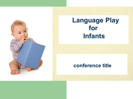 "Conference title Language Play for Infants. Who is Dr. James L. Thomas? ""Mr. Jim"""