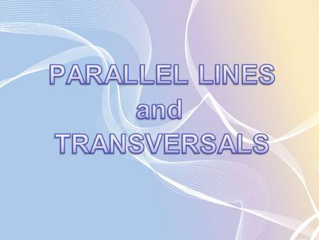 PARALLEL LINES and TRANSVERSALS.