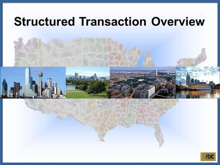 Structured Transaction Overview. FDIC serves as an equity partner in its Receivership capacity for a single or multiple institution transaction. Joint.