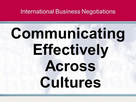International <strong>Business</strong> Negotiations Communicating Effectively Across Cultures.