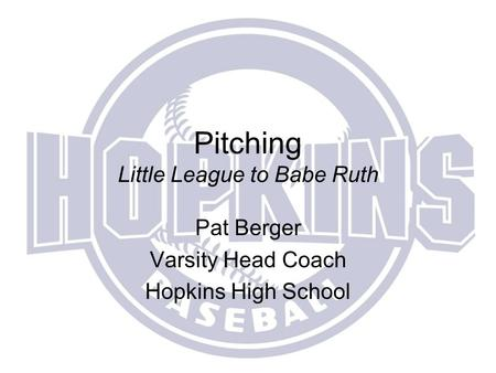 Pitching Little League to Babe Ruth Pat Berger Varsity Head Coach Hopkins High School.